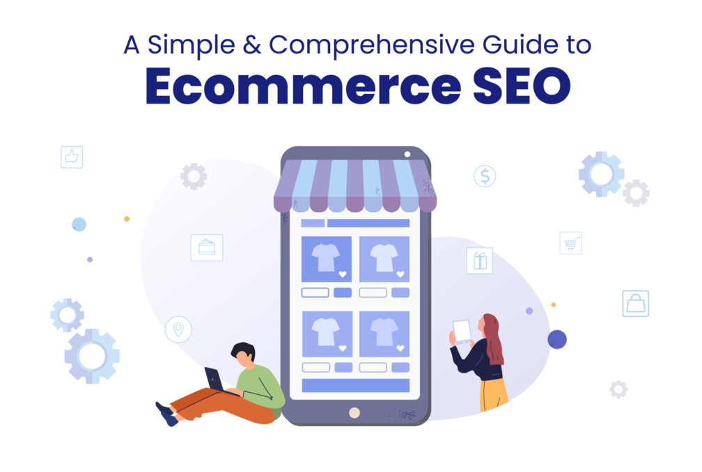 A Simple & Comprehensive Guide to Ecommerce SEO